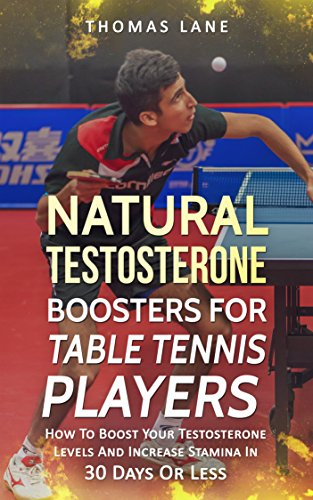 Natural Testosterone Boosters For Table Tennis Player: How To Boost Your Testosterone Levels And Increase Stamina In 30 Days Or Less (English Edition) por Thomas  Lane