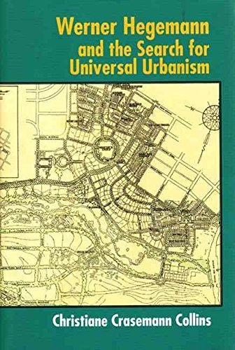 [(Werner Hegemann and the Search for Universal Urbanism)] [By (author) Christiane Crasemann Collins] published on (June, 2005)