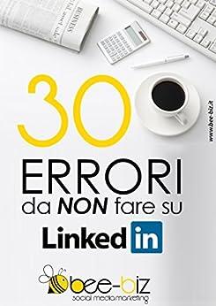 30 errori da NON fare su LinkedIn Bee Social. Bee Professional di [Michela, Sangalli, Bonanomi Gianluigi]