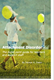 Attachment Disorder - The bullet point guide for teachers and support staff