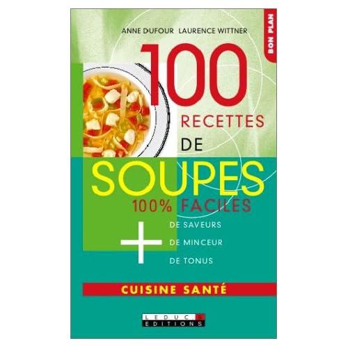 100 recettes de soupes : 100 % faciles