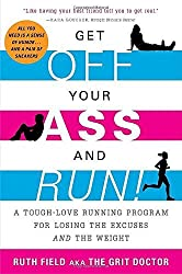 Get Off Your Ass and Run!: A Tough-Love Running Program for Losing the Excuses and the Weight by Field, Ruth (2013) Taschenbuch