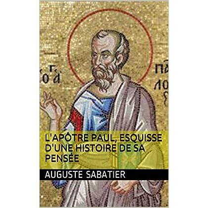 L'Apôtre Paul, esquisse d'une histoire de sa pensée