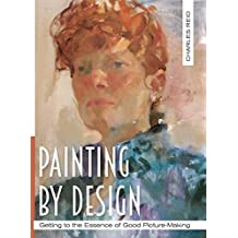 Painting by Design: Getting to the Essence of Good Picture-Making (Master Class) by Charles Reid (2015-12-16)