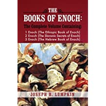The Books of Enoch: A Complete Volume Containing 1 Enoch (The Ethiopic Book of Enoch), 2 Enoch (The Slavonic Secrets of Enoch), 3 Enoch (The Hebrew Book of Enoch)