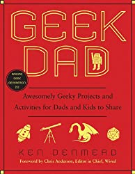 (Geek Dad: Awesomely Geeky Projects and Activities for Dads and Kids to Share) By Ken Denmead (Author) Paperback on (May , 2010)