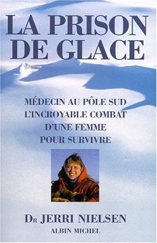 La Prison de glace : Médecin au Pôle Sud, l'incroyable combat d'une femme pour survivre