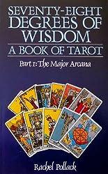 78 Degrees Of Wisdom: Seventy-Eight Degrees of Wisdom: A Book of Tarot, Part 1: The Major Arcana by Rachel Pollack (1980-01-01)