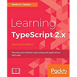 Learning TypeScript 2.x: Develop and maintain captivating web applications with ease, 2nd Edition (English Edition)