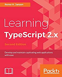 Learning TypeScript 2.x: Develop and maintain captivating web applications with ease, 2nd Edition
