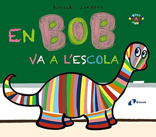 Portada del libro En Bob va a l'escola (Catalá - A Partir De 0 Anys - Projecte De 0 A 3 Anys - Llibres Per A Desenvolupar El Llenguatge)