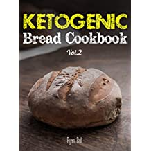 Ketogenic Bread Cookbook: 30 Gluten Free Low Carb Easy Recipes That is Perfect For Paleo Diet & Ketogenic Diet: Pancakes, Bread-sticks, Bread, Pizza Crust, ... Free, Weight Loss Book 2) (English Edition)