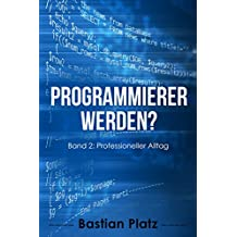 Programmierer werden?: Band 2: Professioneller Alltag