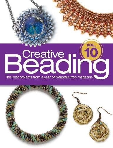 Creative Beading Vol. 10: The Best Projects From a Year of Bead&Button Magazine -