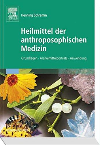 Heilmittel der anthroposophischen Medizin: Grundlagen – Arzneimittelporträts – Anwendung