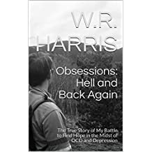 Obsessions: Hell and Back Again: The True Story of My Battle to Find Hope in the Midst of OCD and Depression (English Edition)