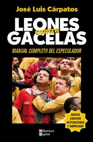 Descargar Libro Leones Contra Gacelas - Manual Completo Del Especulador de Jose Luis Carpatos