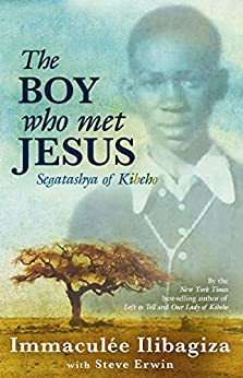 The Boy Who Met Jesus: Segatashya of Kibeho by [Ilibagiza, Immaculee]