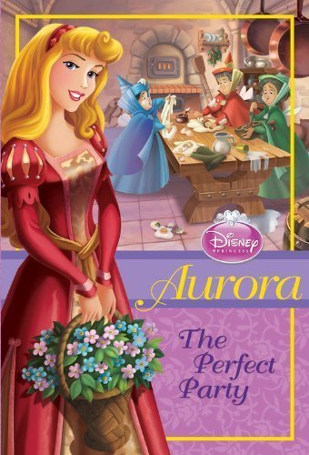 Aurora: The Perfect Party (Disney Princess Chapter Book) by Loggia, Wendy (2011) Paperback
