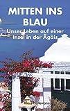 Mitten ins Blau: Unser Leben auf einer Insel in der Ägäis