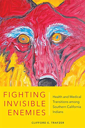 Fighting Invisible Enemies: Health and Medical Transitions among Southern California Indians (English Edition)