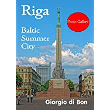 Riga - Baltic Summer City: Riga Latvia - Photo Gallery featuring scenes from the old town, architecture, culture, food, the people and a fantastic Baltic City in summer. (English Edition)