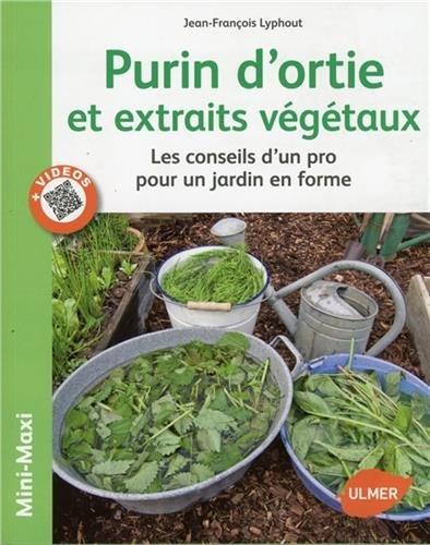 Purins d'orties et extraits végétaux. Les conseils d'un pro pour un jardin en forme par Jean-francois Lyphout