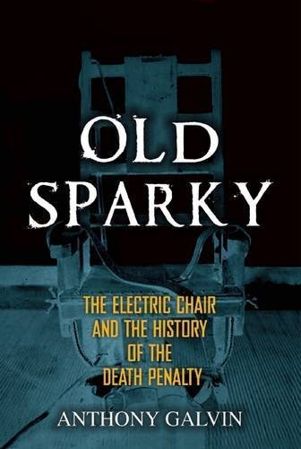 Old Sparky: The Electric Chair and the History of the Death Penalty by Anthony Galvin (2015-06-09)