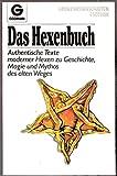 Das Hexenbuch. Authentische Texte moderner Hexen zu Geschichte, Magie und Mythos des alten Weges