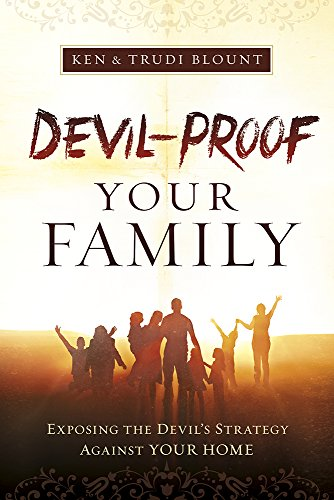 Devil-Proof Your Family: A Parent's Guide to Guarding Your Home Against Demonic Influences por Ken Blount