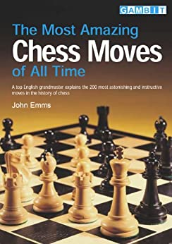 The Most Amazing Chess Moves of All Time (English Edition) par [Emms, John]