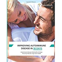 Improving Autoimmune Disease In 30 Days: Using the Science of Immune System Rehabilitation to Achieve a Healthy Immune System by Redfern, Robert (2015) Paperback