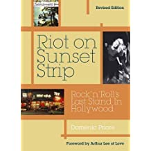 Riot On Sunset Strip: Rock 'n' roll's Last Stand In Hollywood (Revised Edition) by Domenic Priore (2015-09-15)