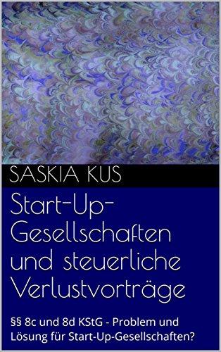 Start-Up-Gesellschaften und steuerliche Verlustvorträge: §§ 8c und 8d KStG - Problem und Lösung für Start-Up-Gesellschaften?