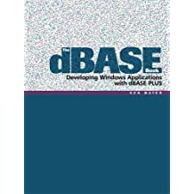 The dBase Book: Developing Windows Applications with dBase Plus by Ken Mayer (2005-08-30)