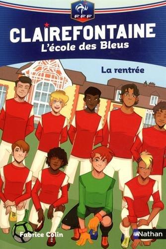 Clairefontaine, L'école des Bleus - La rentrée - Fédération Française de Football - Dès 8 ans (01) par Fabrice Colin