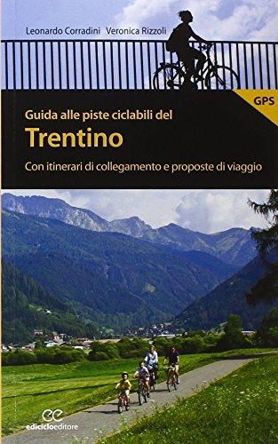 Guida alle piste ciclabili del Trentino. Con itinerari di collegamento e proposte di viaggio (Pocket) por Leonardo Corradini