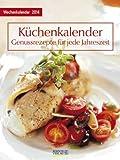 Küchenkalender mit Rezepten 2014 Foto-Wochenkalender: Genussrezepte für jeder Jahreszeit