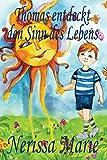 Thomas entdeckt den Sinn des Lebens (Kinderbuch über ein Leben Zweck, kinderbücher, kindergeschichten, jugendbücher, kinder buch, bilderbuch, bücher für kinder, grundschüler, babybuch, kinderbücher)