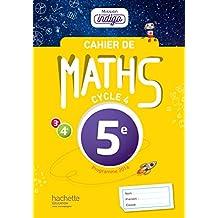 Cahier de maths Mission Indigo 5e - éd. 2017: mathématiques