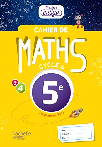 Cahier de maths Mission Indigo 5e - d. 2017: mathmatiques