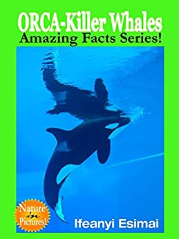 Ifeanyi Esimai - Orca Killer Whales: Amazing Facts and Animal Pictures (Amazing Fact series Book 2)