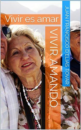 Vivir amando : Vivir es amar por Juan Francisco D'Elias Tovar