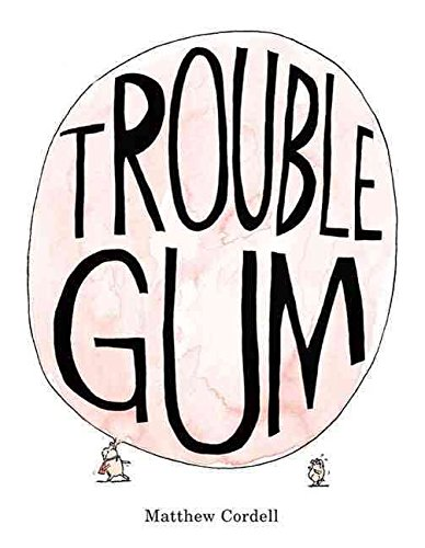 [(Trouble Gum)] [By (author) Matthew Cordell] published on (September, 2009)