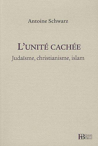 L'unité cachée : Judaïsme, christianisme, islam