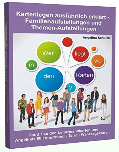 Kartenlegen ausführlich erklärt - Familienaufstellungen und Themen-Aufstellungen: Band 7 zu den Lenormandkarten und Angelinas 80 Lenormand – Tarot...