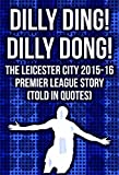 Dilly Ding! Dilly Dong! The Leicester City 2015-16 Premier League Story (Told In Quotes)