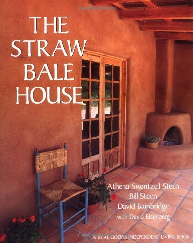 The Straw Bale House (A Real Goods Independent Living Book) by Athena Swentzell Steen Bill Steen David Bainbridge(1994-12-01)