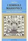 eBook Gratis da Scaricare I simboli massonici Storia ed evoluzione (PDF,EPUB,MOBI) Online Italiano