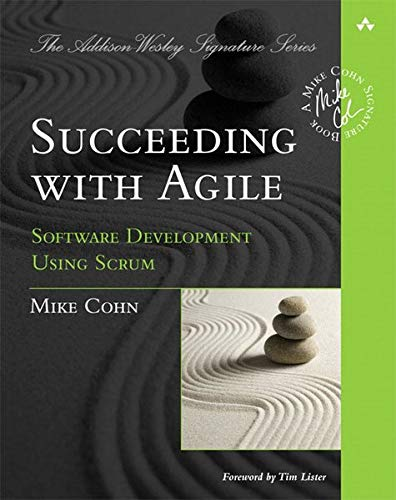 Succeeding with Agile: Software Development Using Scrum (Signature Series)